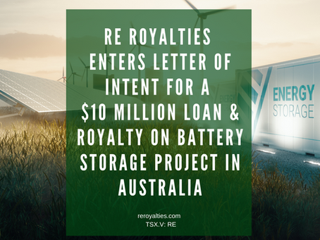 RE Royalties Letter of Intent for $10 Million Loan & Royalty on Australian Battery Storage Project