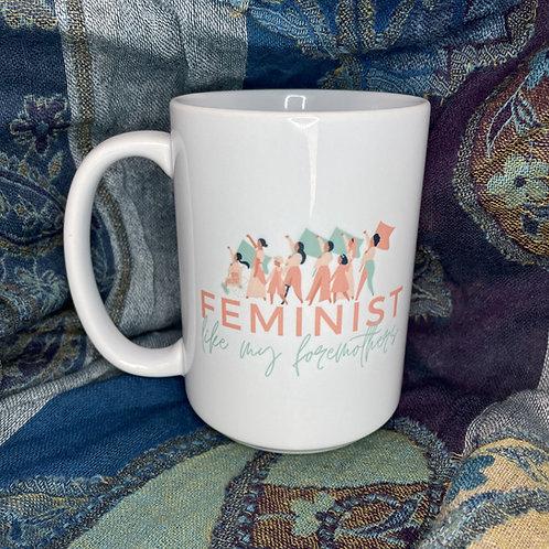 Mug - Feminist Like My Foremothers