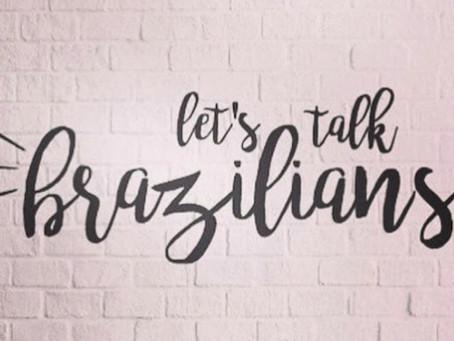 Let's Talk Brazilians
