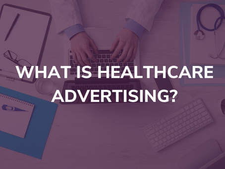 What is healthcare advertising?