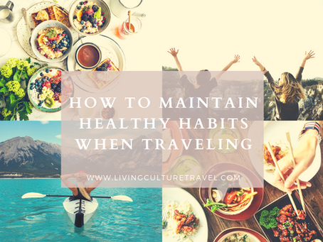 How To Maintain Healthy Habits When Traveling