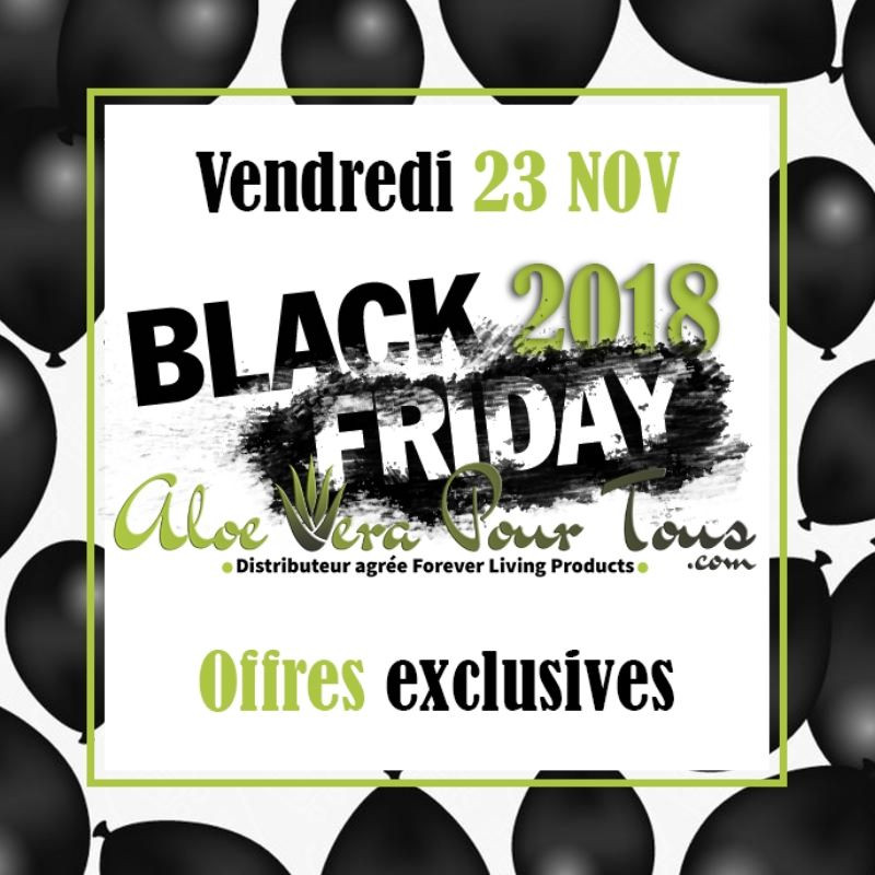 Offres BLACK FRIDAY 2018 Forever Living & Aloe Vera Pour Tous