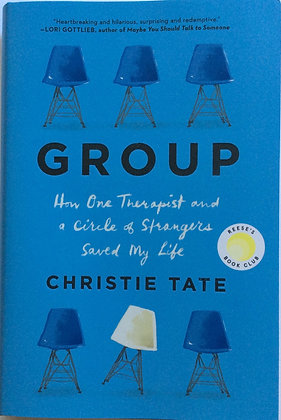 GROUP; How One Therapist and A Circle of Strangers Saved My Life