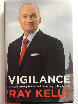 Vigilance; My Life Serving America.......by Ray Kelly