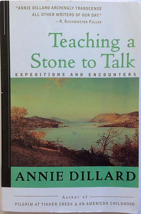 Teaching a Stone to Talk:Expeditions and Encounters   by Annie Dillard