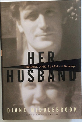 Her Husband;Hughes and Plath-A Marriage  by Diane Middlebrook