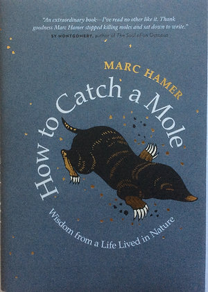 How To Catch A Mole; Wisdom from a Life Lived in Nature  by Marc Hamer