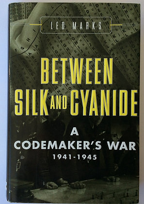 Between Silk and Cyanide; A Codemaker's War 1941-1945  by Leo Marks