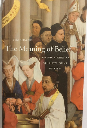 The Meaning of Belief; Religion from an Atheist's Point of View  by Tim Crane