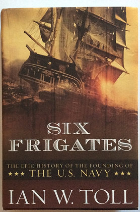 Six Frigates; The Epic History...  by Ian W. Toll