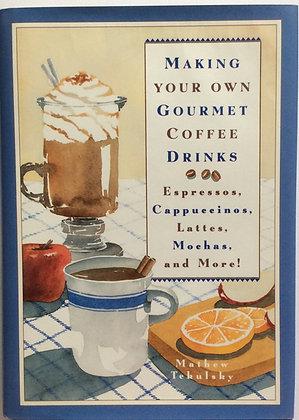 Making Your Own Gourmet Coffee Drinks   by Mathew Tekulasky