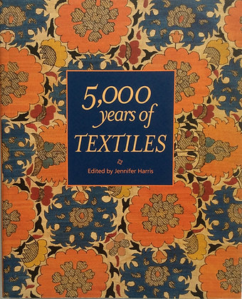 5,000 Years of Textiles    Edited by Jennifer Harris