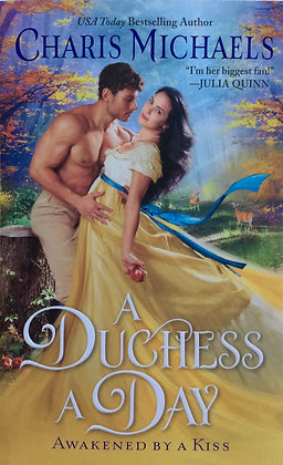 A Dutchess A Day Awakened by A Kiss  by Charis Michaels