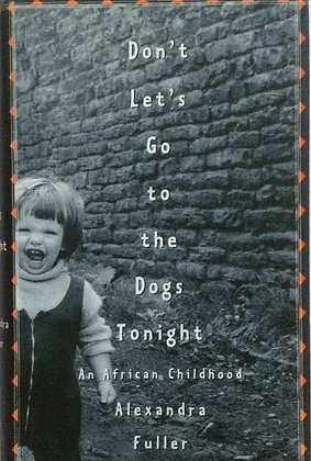 Don't Let's Go to the Dogs Tonight; An African Childhood  by A. Fuller