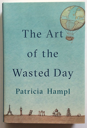 Art of the Wasted Day    by Patricia Hampl