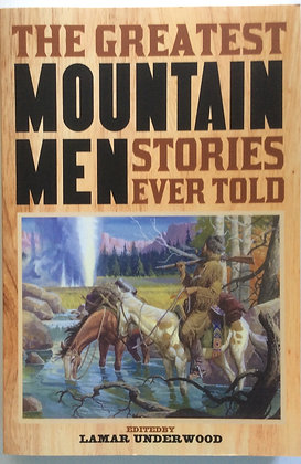 Greatest Mountain Men stories Ever Told  edited by Lamar Underwood