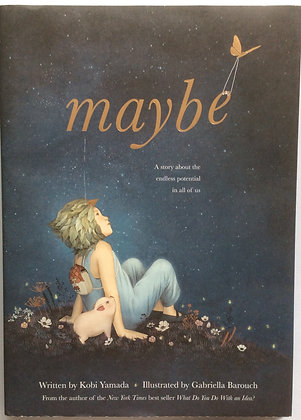 Maybe - A Story About the Endless Potential in All of Us  by Kobi Yamada