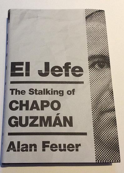 El Jefe; the Stalking of Chapo Guzman   by Alan Feuer