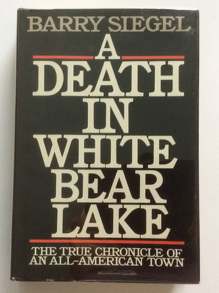 A Death In White Bear Lake  by Barry  Siegel