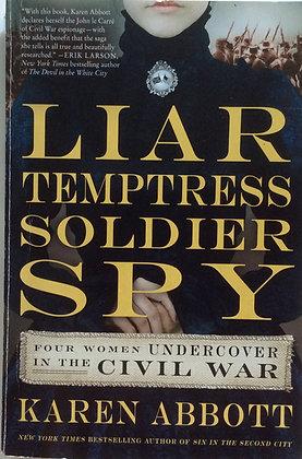 Liar Temptress Soldier Spy:Four Women Undercover in the Civil War