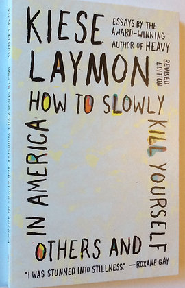 How To Slowly Kill Yourself and Others In America   by Kiese Laymon