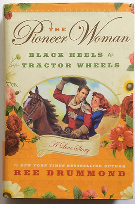 Black Heels to Tractor Wheels; A Love Story  by Ree Drummond
