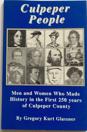 Culpeper People, Men&Women Who Made History....by Gregory K. Glassner