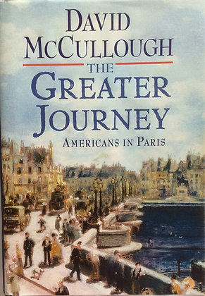 The Greater Journey;Americans in Paris   by D. McCullough