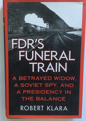 FDR'S Funeral Train    by Robert Klara
