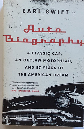 Auto Biography;A Classic Car, An Outlaw Motorhead and ....by Earl Swift