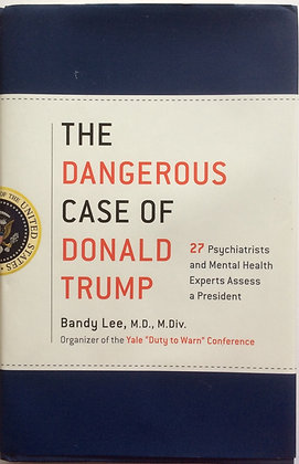The Dangerous Case of Donald Trump   by Bandy Lee, M.D.
