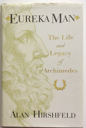 Eureka Man;The Life and Legacy of Archimmedes  by Alan Hirshfeld
