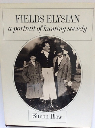 Fields Elysian; A Portrait of Hunting Society  by Simon Blows