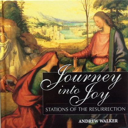 Journey into Joy;Stations of the Resurrection  by Andrew Walker