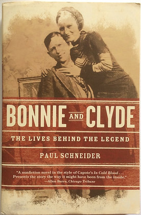 Bonnie and Clyde;The Lives Behind the Legend  by Paul Schneider