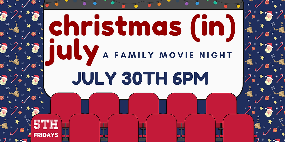 5th Friday: Christmas In July Family Movie Night