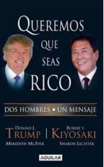 Queremos Que Seas Rico  Libro Robert Kiyosaki Dos Hombres Un Mensaje