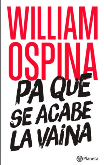 Pa Que Se Acabe La Vaina libro William Ospina