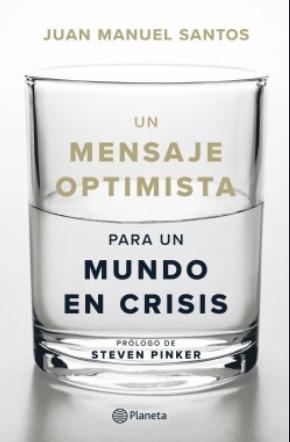 Un Mensaje Optimista Para Un Mundo En Crisis Libro Juan Manuel Santos