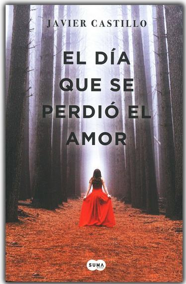 El Día Que Se Perdió El Amor Libro Javier Castillo