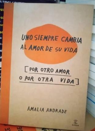 Uno Siempre Cambia El Amor De Su Vida Autor: Amalia Andrade  Nuevo