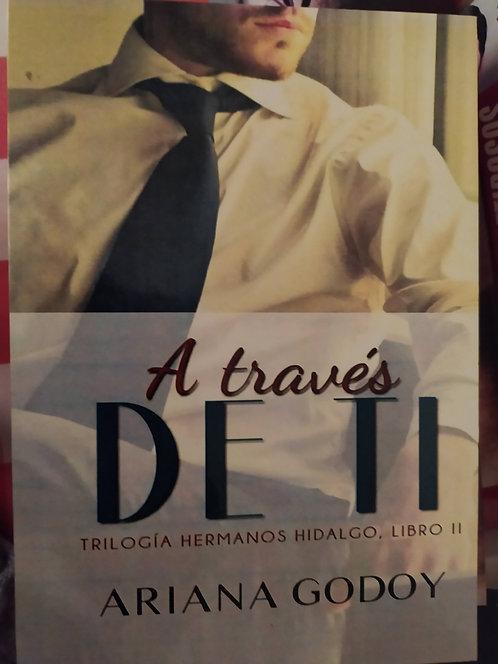 A Traves De Ti Autor: Ariana Godoy Trilogia Hermanos Hidalgo