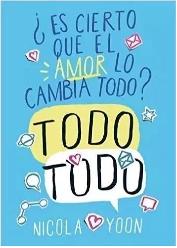 Es Cierto Que El Amor lo Cambia Todo Todo Libro Nicola Yoon