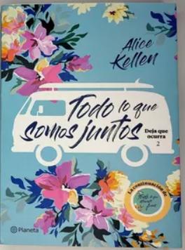 Todo Lo Que Somos Juntos Autor: Alice Kellen