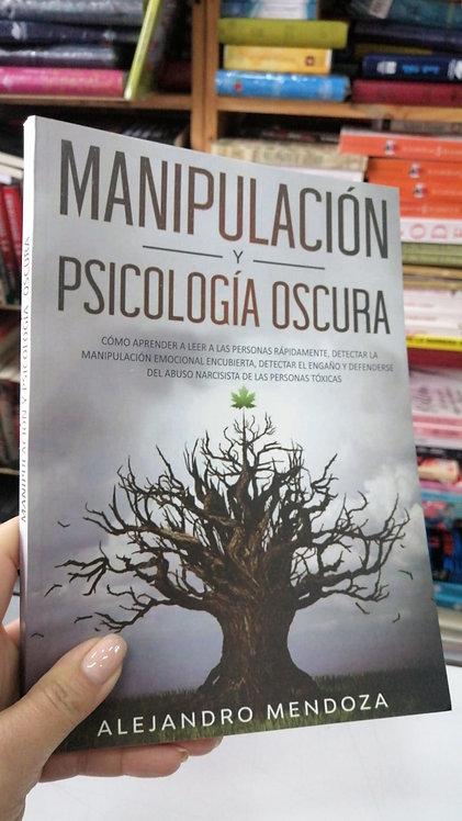 Manipulación y Psicología Oscura Autor: Alejandro Mendoza