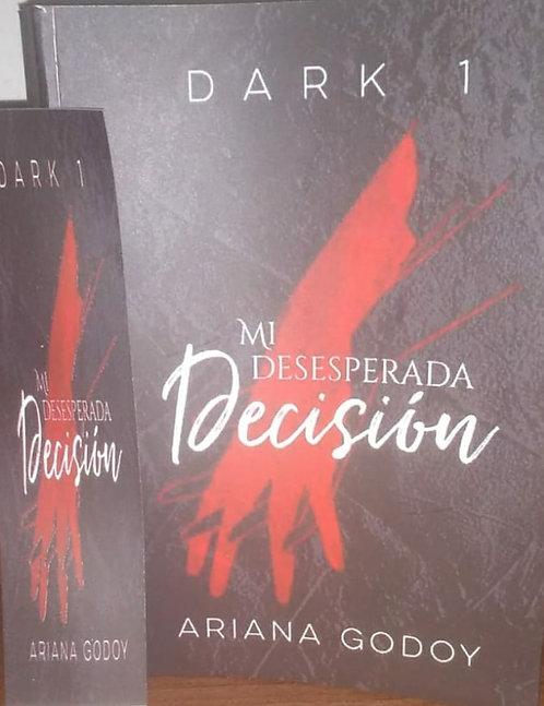 Mi Desesperada Decisión Dark 1 Autor: Ariana Godoy