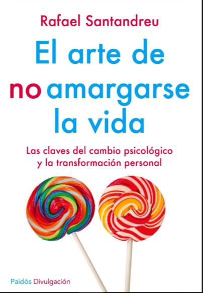 El Arte de No Amargarse La Vida Libro Rafael Santandreu