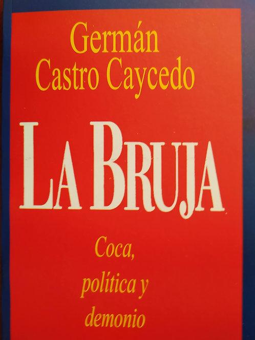 La Bruja Coca, Politica y Demonio Autor: German Castro Caycedo