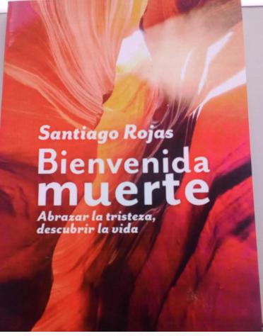 Bienvenida Muerte Abrazar la tristeza Libro Santiago Rojas