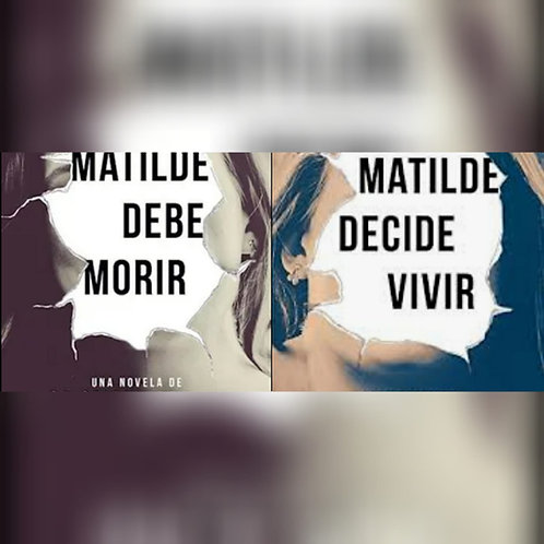 Matilde debe  morir + Matilde Decide Vivir Autor: Cristian Acevedo